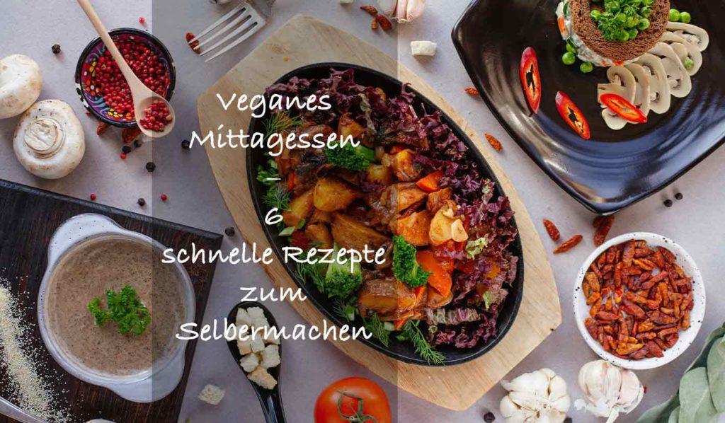 6 schnelle und einfache Rezepte für Dein veganes Mittagessen
