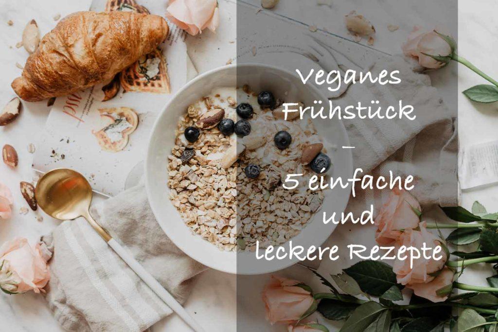 Veganes Frühstück perfekt für eine gesunde Ernährung und zum vegan abnehmen