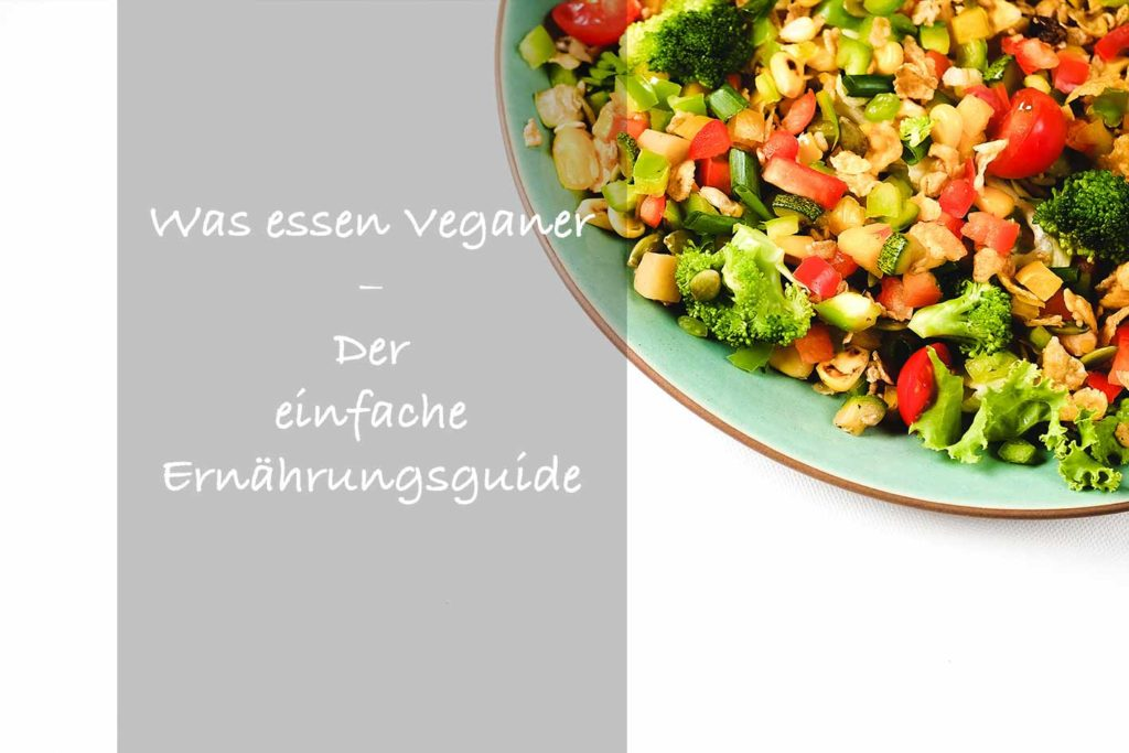 Was essen Veganer genau? Die vegane Ernährung ist sehr abwechslungsreich und vielfältig und das ohne tierische Produkte