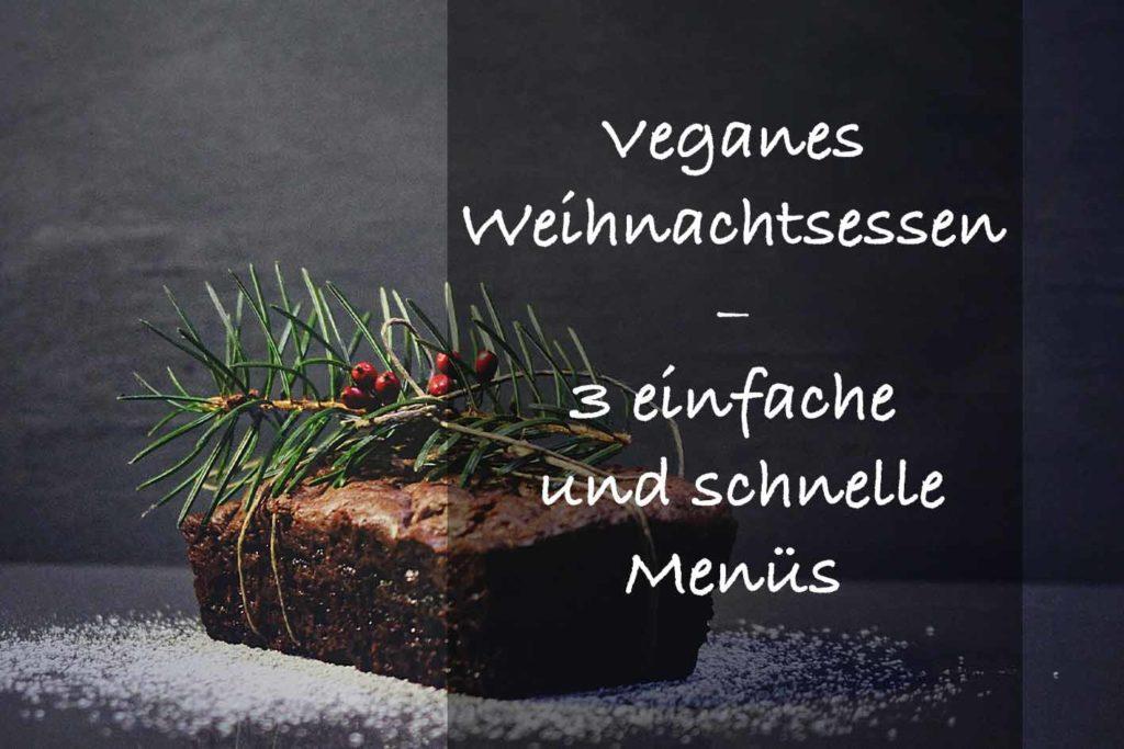 Veganes Weihnachtsessen mit 3 einfachen und schnellen Menüs