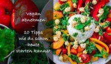 Du willst Dein Gewicht reduzieren mit veganer Ernährung