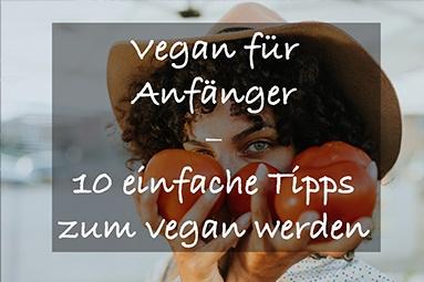 vegan für anfänger zehn tipps zum vegan werden