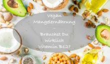 Muss Vitamin B12 supplementiert werden, um keine Mangelerscheinungen zu bekommen?