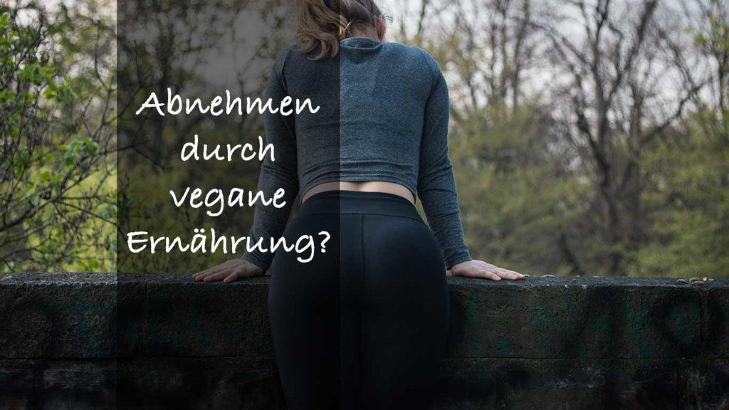 Kannst Du durch vegane Ernährung Gewicht verlieren?