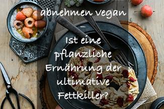 Du möchtest mit pflanzlicher Ernährung abnehmen?