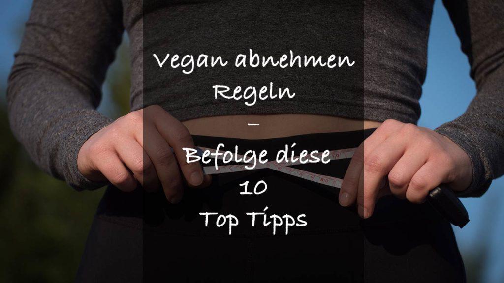 Welche Regeln gibt es beim vegan abnehmen