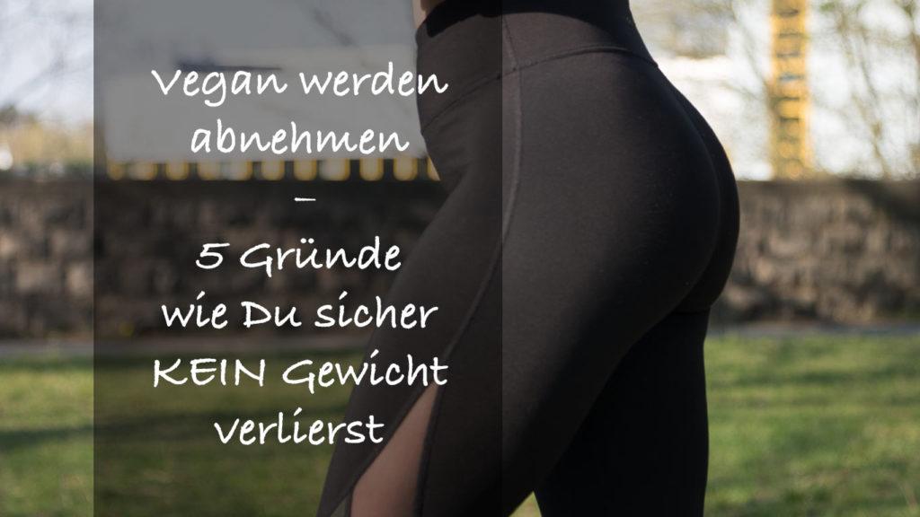 Du willst vegan werden und Gewicht verlieren