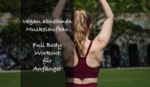 Baue Muskeln auf, wenn Du vegan abnehmen willst