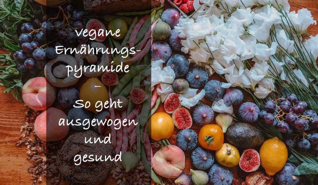Die vegane Ernährungspyramide ist für jeden der sich gesünder ernähren will