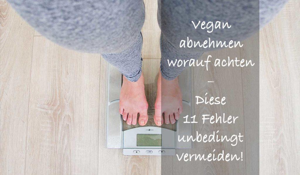 Vermeide diese 11 Fehler wenn Du vegan abnehmen willst