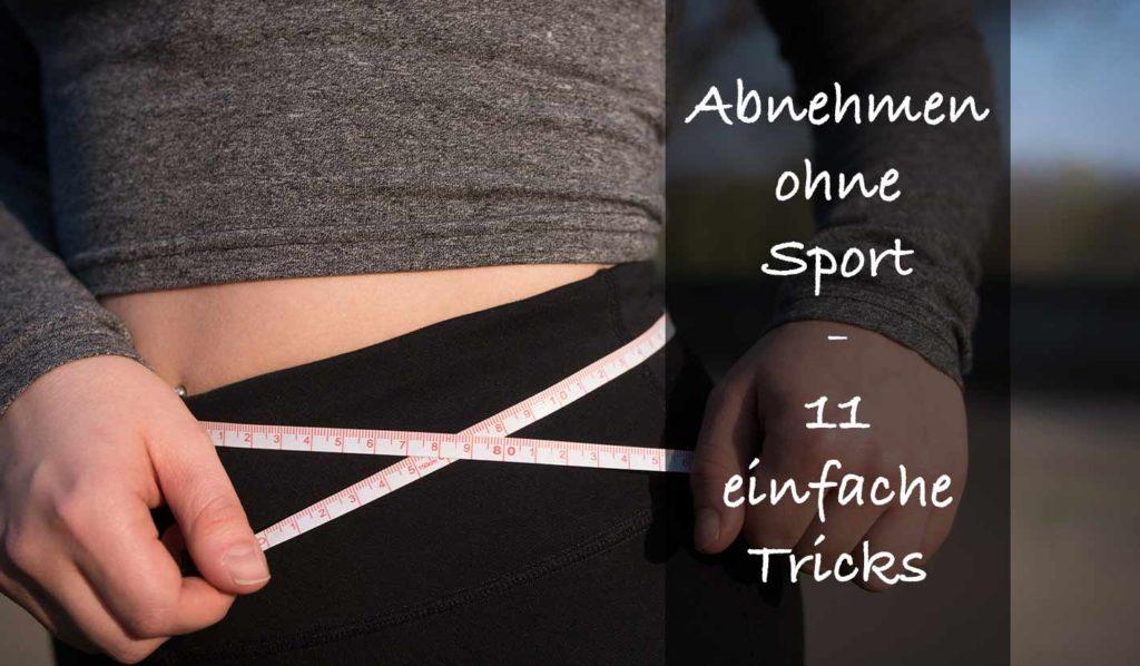 Gewicht verlieren ohne Sport ist möglich mit 11 einfachen Tricks