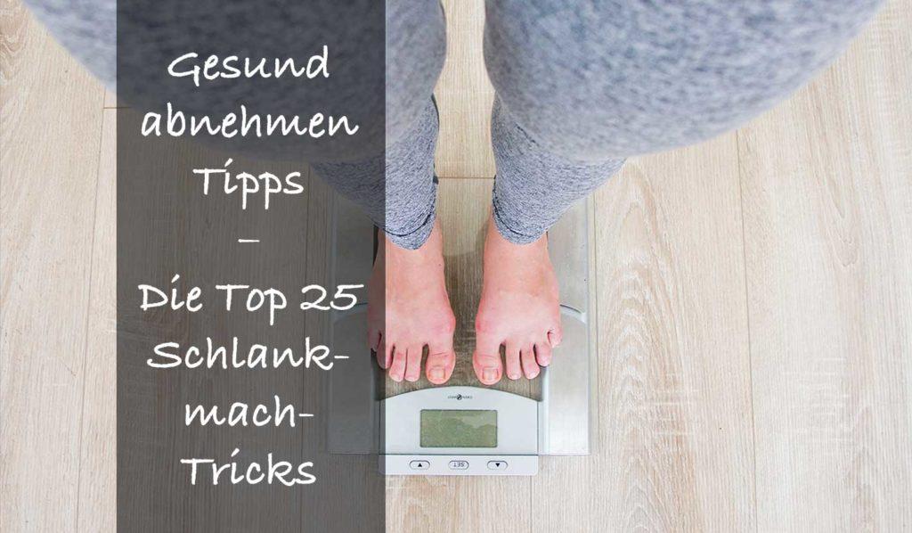 Erfahre die 25 besten schlank mach Tricks für ein gesundes abnehmen