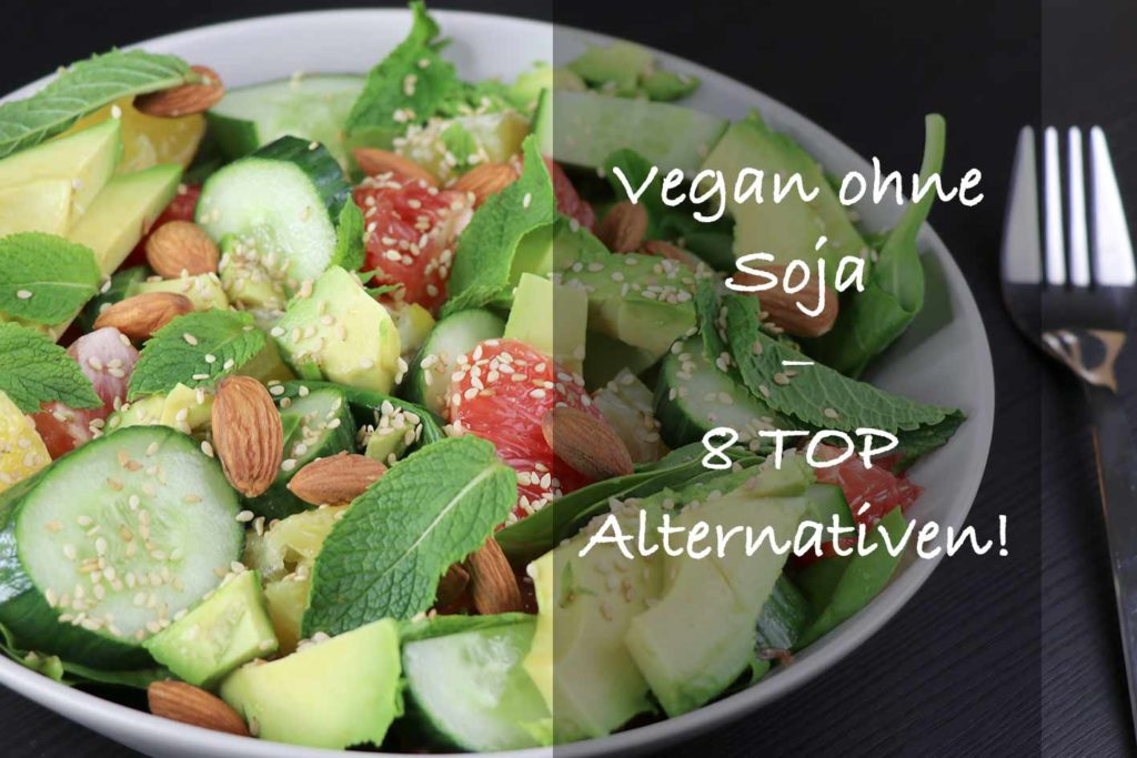 Vegan ohne Soja ist möglich und bietet tolle Alternativen