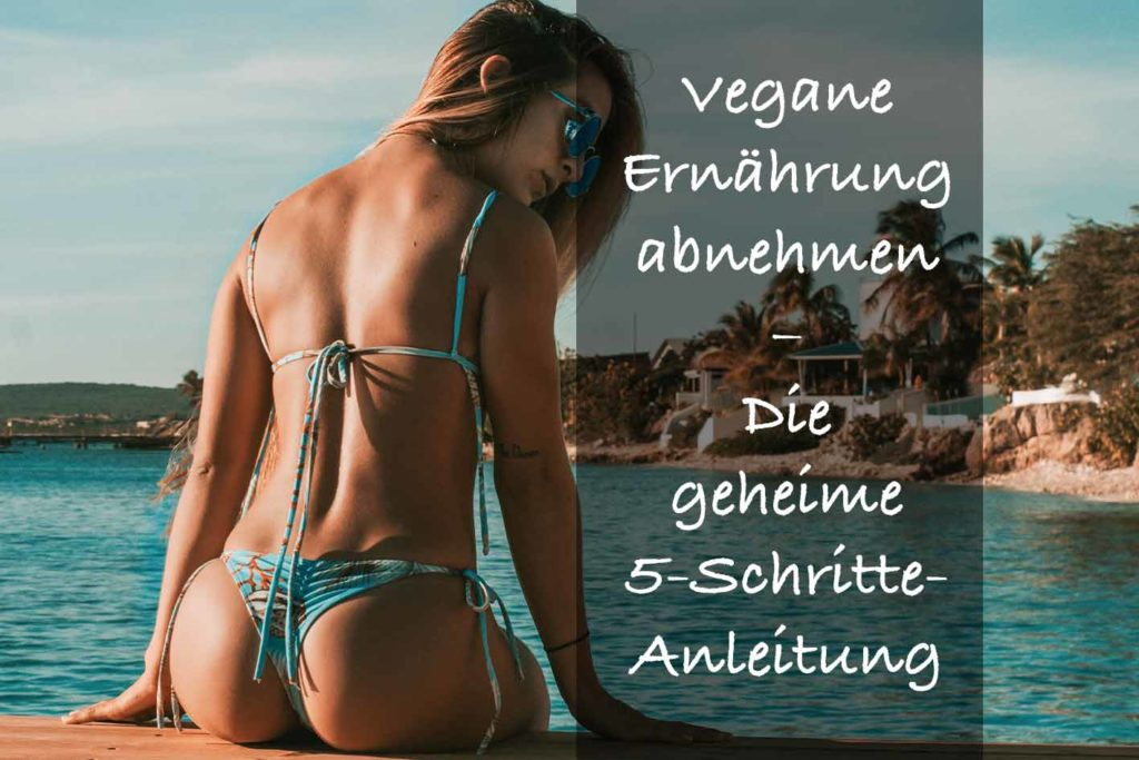 Mit veganer Ernährung abnehmen ist möglich. Nur 5 Schritte sind nötig, um Deine Wunschfigur zu erhalten