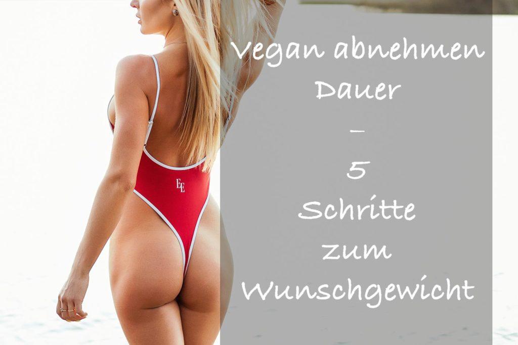 Vegan abnehmen dauer – 5 Schritten zu Wunschgewicht